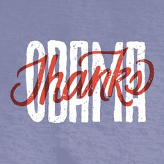 19/365 Thanks Obama. So thankful for this man. lettering, doodling, graphic design, typography, hand lettering