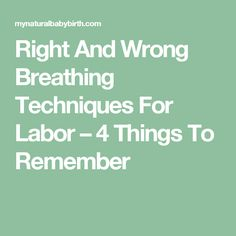 Right And Wrong Breathing Techniques For Labor – 4 Things To Remember