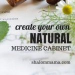 Create Your Own Natural Medicine Cabinet