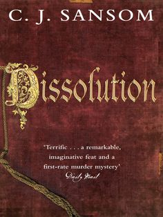 Dissolution, by C.J. Sansom.   An insight and well written book