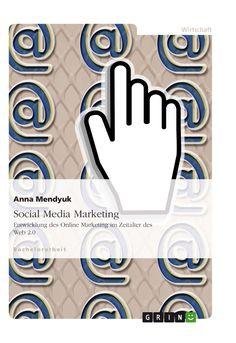 Social Media Marketing. Entwicklung des Online Marketing im Zeitalter des Web 2.0. GRIN: http://grin.to/8GYMp Amazon: http://grin.to/OpVi5