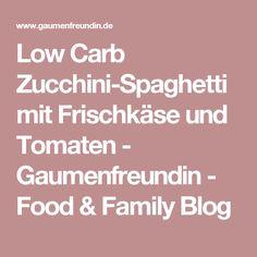 Low Carb Zucchini-Spaghetti mit Frischkäse und Tomaten - Gaumenfreundin - Food & Family Blog