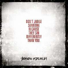 Don't judge someone because they sin differently Quotes About God, New Quotes, Faith Quotes, True Quotes, Bible Quotes, Great Quotes, Quotes To Live By, Bible Verses, Inspirational Quotes