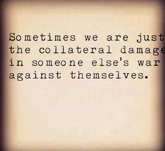 sometimes - most times! were just collateral damage. theres the ones that hate and fight because they hate and fight themselves and then there are the downright evil Great Quotes, Quotes To Live By, Me Quotes, Motivational Quotes, Inspirational Quotes, Evil Quotes, Truth Quotes, Note To Self, True Words