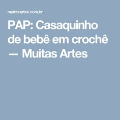 PAP: Casaquinho de bebê em crochê — Muitas Artes