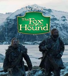 The Fox and the Hound :-) Game of Thrones.