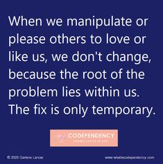 Dont Change, Codependency, Self Development, First Step, Other People, Letting Go, Recovery, Relationship, Let It Be