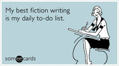 Free, Confession Ecard: My best fiction writing is my daily to-do list.
