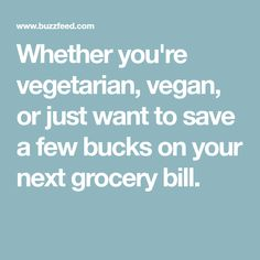 Whether you're vegetarian, vegan, or just want to save a few bucks on your next grocery bill.