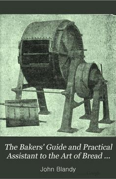 The Bakers Guide And Practical Assistant To The Art Of Bread-Making In All Its Branches, 4th Ed. : Blandy, John : Circa 1899