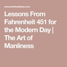 Lessons From Fahrenheit 451 for the Modern Day | The Art of Manliness