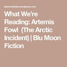 What We're Reading: Artemis Fowl (The Arctic Incident) | Blu Moon Fiction