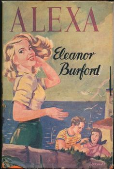 Alexa by Eleanor Burford £230 - A very scarce early novel by the author more commonly known as Jean Plaidy, Victoria Holt or Phillipa Carr.