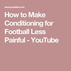 How to Make Conditioning for Football Less Painful - YouTube
