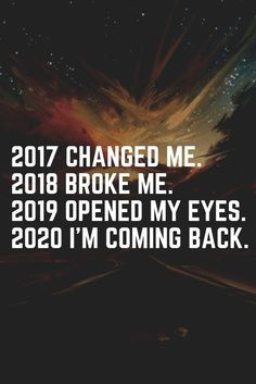 Happy New Year Quotes : New year cards images 2020 for January 2020 : 2017 changed me, 2018 broke me… Wisdom Quotes, True Quotes, Quotes To Live By, Motivational Quotes, Inspirational Quotes, Wall Quotes, Qoutes, Year Quotes, Quotes About New Year