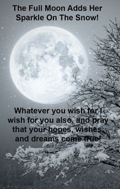 Whatever you wish for I wish for you also, and pray that your hopes, wishes, and dreams come true! Full moon blessings, Cherokee Billie