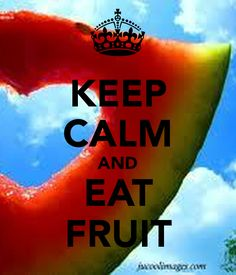 KEEP CALM AND EAT FRUIT. Another original poster design created with the Keep Calm-o-matic. Buy this design or create your own original Keep Calm design now. Cute Quotes, Great Quotes, Quotes To Live By, Inspirational Quotes, Motivational Sayings, Keep Calm Posters, Keep Calm Quotes, Keep Calm Carry On, Keep Calm And Love