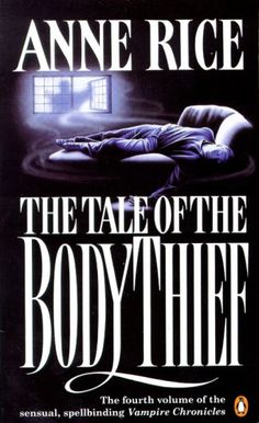 I hate to admit this, but this is the only Anne Rice book I hated!!! I threw it away hallway through the book, which fellow book worms know is a deadly sin.✿ The Tale of the Body Thief ~ The Vampire Chronicles ~ by Anne Rice ✿