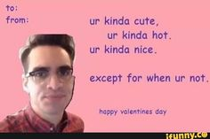 """Girls are kinda cute, girls are kinda hot, girls are kinda nice, except for when they're not"" - Beebo Urie"