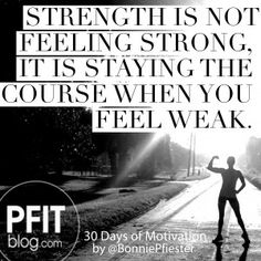 Quote of the Day: Strength is not FEELING strong, it's STAYING the course when you feel weak. Scripture of the Day: Wait for the Lord; be strong, and let your heart take courage; wait for the Lord!...