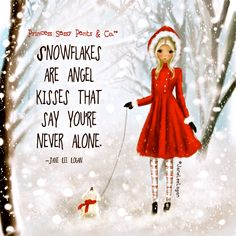 Snowflakes are Angel Kisses that say You're Never Alone.