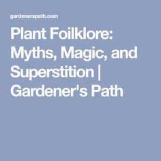 Plant Foilklore: Myths, Magic, and Superstition | Gardener's Path