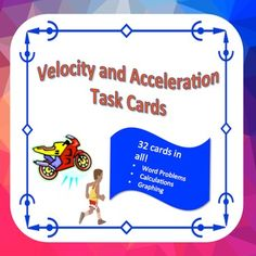 This 32 card set is arranged 4 to a page with velocity and acceleration word problems and graphing tasks.  Appropriate for a physical science class or a beginning physics class. For instance, I currently teach at a school that teaches physics to all high school freshmen; I can use these task cards with them, no problem. I have also have used them in my 8th grade physical science classes.