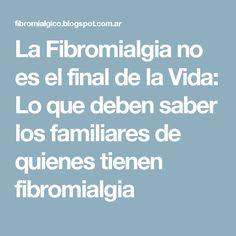La Fibromialgia no es el final de la Vida: Lo que deben saber los familiares de quienes tienen fibromialgia