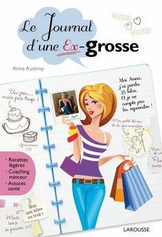 Le journal d'une ex-grosse (Anna Austruy) 2012. Editions Larousse.
