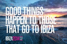 good things happen to whose that go to Ibiza <3