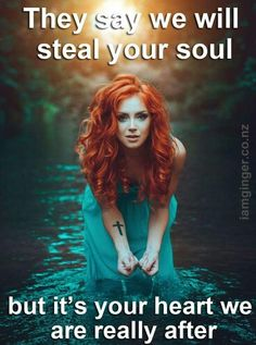 They say we will steal your soul . . . .