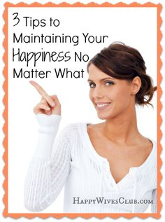 3 Tips to Maintaining Your #Happiness No Matter What. Click to Read!  #Marriage
