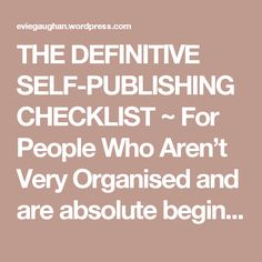 THE DEFINITIVE SELF-PUBLISHING CHECKLIST ~ For People Who Aren't Very Organised and are absolute beginners. – Evie Gaughan