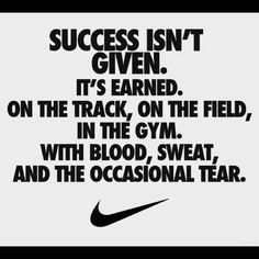 Success can be earned on the track, field or a gym with blood sweat and the occasional tear