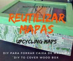 Reutilizar Mapas - Forrar caixa de madeira DIY / Upcycling Maps - Cover wood box DIY