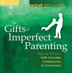 The Gifts of Imperfect Parenting: Raising Children with Courage, Compassion, and Connection: Brene Brown: 9781604079739: Amazon.com: Books