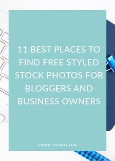 Find out 11 of the best places to find free styled stock photos for bloggers and business owners on Confetti Social. blogging tips | styled stock photos | styled stock | blog tips | stock photos