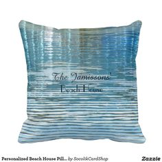 """Personalized Beach House Pillow Reflection in Lake - This personalized throw pillow, with our abstract photograph of a reflection in a lake, is a beautiful and unique hostess gift or housewarming gift for a beach house or lakeside cottage. Two lines of personalized text, easy to modify or delete. This decorative pillow is 16"""" square. Other sizes available. What a wonderful gift! Original photo by Marcia Socolik. All Rights Reserved © 2015 Alan & Marcia Socolik"""