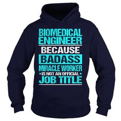 BIOMEDICAL ENGINEER Because BADASS Miracle Worker Isn't An Official Job Title T-Shirts, Hoodies, Sweatshirts, Tee Shirts (35.99$ ==► Shopping Now!)