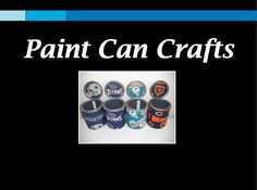 Crafts With Old Paint Cans