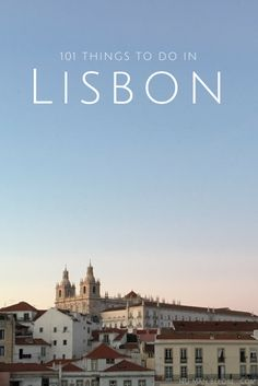 The Ultimate Lisbon Bucket List: 101 things to do in Lisbon, Portugal