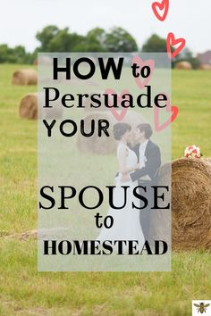 "Are you trying to convince your spouse to homestead?  Not getting anywhere?  Maybe you could use a few tips from another homesteader, who has been married almost 30 years!  Check out my ideas and tricks so that you can learn ""How to Persuade Your Spouse to Homestead"". #spousehomestead #homesteading #persuadespousetohomestead"