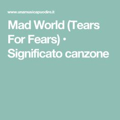 Mad World (Tears For Fears) • Significato canzone