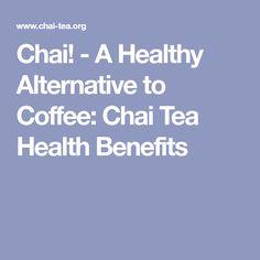 Chai! - A Healthy Alternative to Coffee: Chai Tea Health Benefits