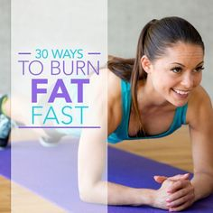 Boost your fat loss routine - Learn about 30 Ways to Burn Fat Fast!