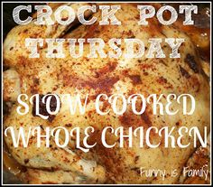 Funny is Family: Crock Pot Thursday: Slow Cooked Whole Chicken