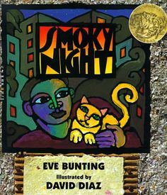 Smoky Night by Eve Bunting, ill. by David Diaz: About a boy and his cat who brings together differences in a neighborhood during a riot.