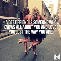 A best friend is someone who knows all about you and loves you just the way you are.