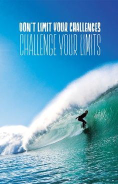 Don't limit your chalenges. Chalenge your limits.