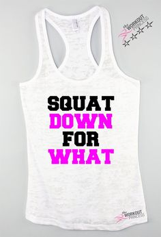 Squat Down For What. We Love this gunny gym tank! Tank's fashionable burnout fabric designed to give you a great stretch comfort and softness which makes it a perfect workout tank! - Racerback - Fabri